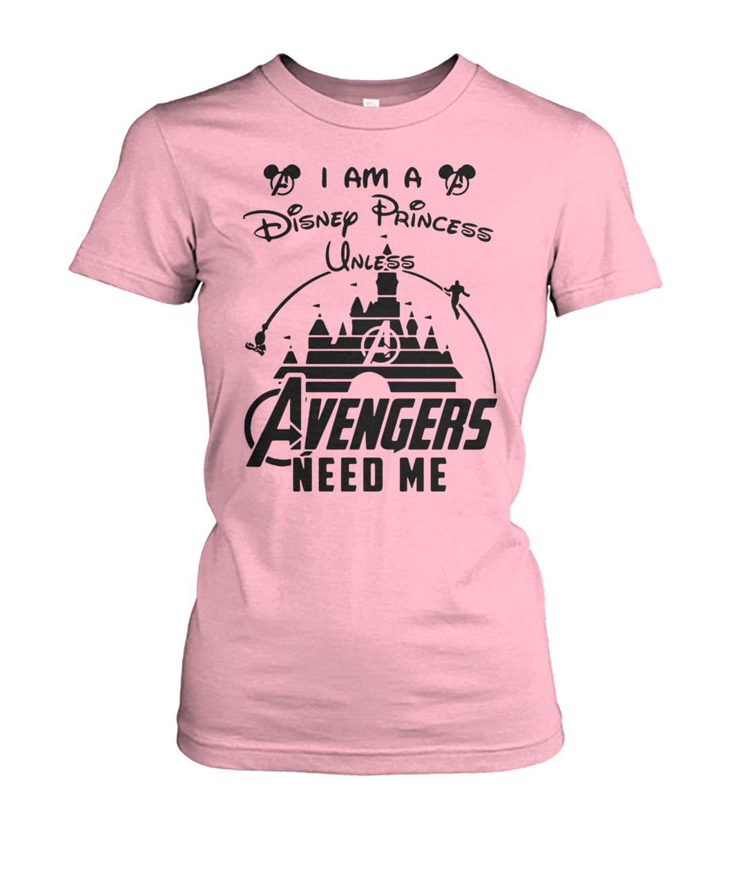 [Hot version] I am a disney princess unless avengers need me shirt