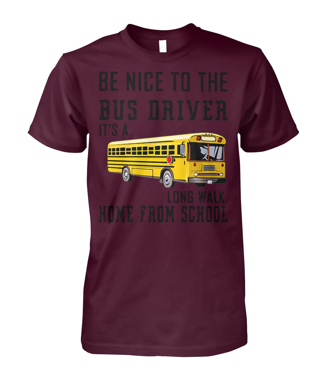 [Hot version] Be nice to the bus driver it's a long walk home from school shirt