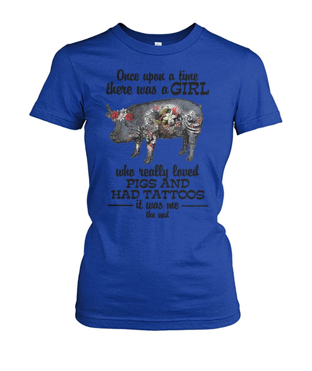 [Hot version] Once upon a time there was a girl who really loved pigs and had tattoos it was me shirt