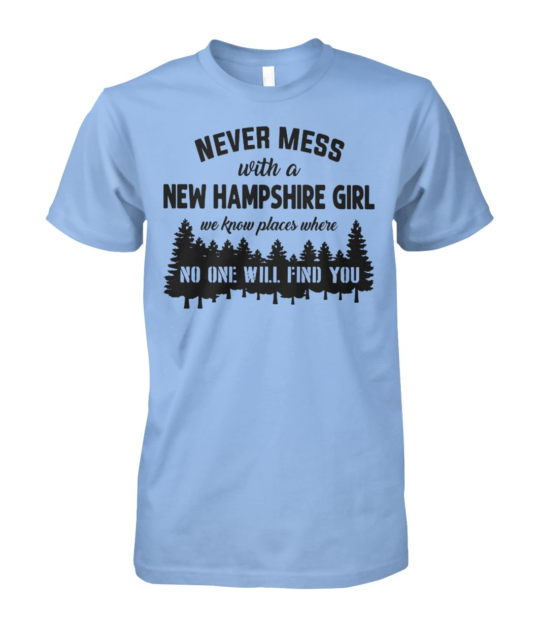 Limited edition Never mess with a new hampshire girl we know places where no one will find you shirt