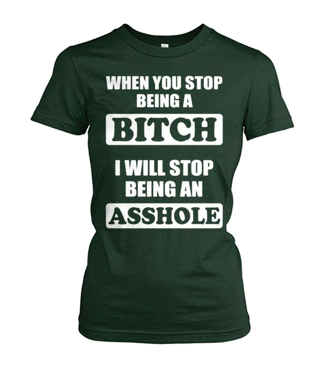 [Hot version] When you stop being a bitch I will stop being an asshole shirt