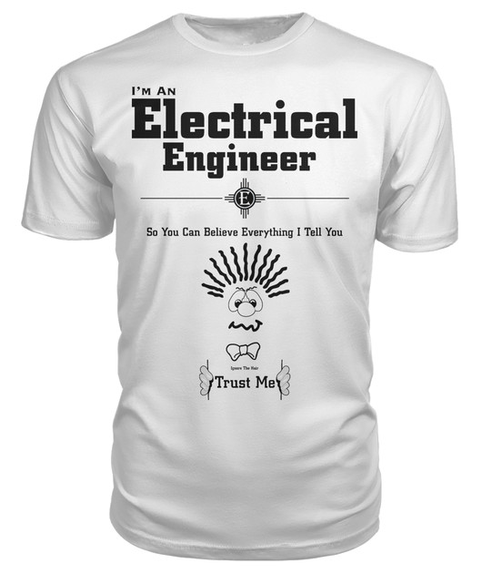 I'm A Electrical Engineer Trust Me BLK