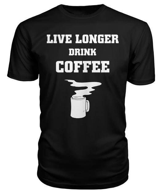 Live Longer Drink COffee