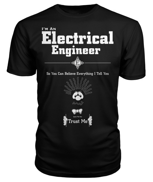 I'm A Electrical Engineer Trust Me