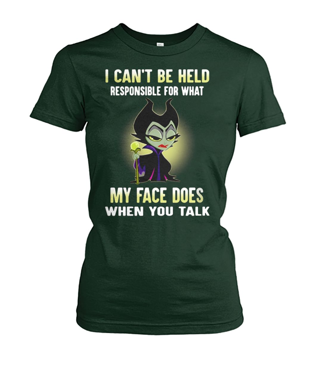 [Hot version] Maleficent I can't be held responsible for what my face does when you talk shirt