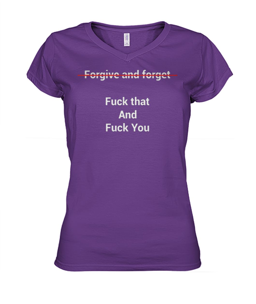 [Hot version] Forgive and forget fuck that and fuck you shirt